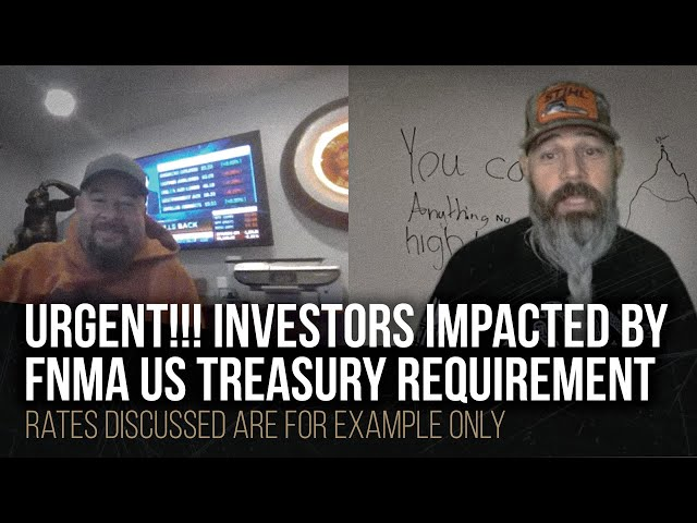 URGENT!!! Investors impacted by FNMA US Treasury requirement