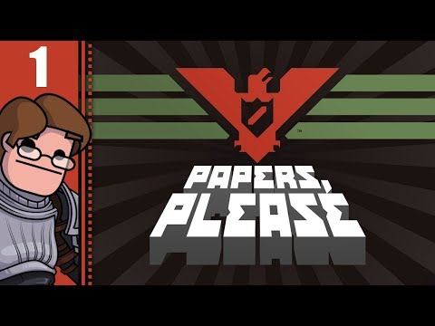 Let's Play Papers, Please Part 1 (Patreon Chosen Game)