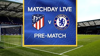 Matchday Live: Atletico Madrid v Chelsea | Pre-Match | Champions League Matchday