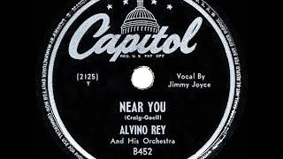 1947 HITS ARCHIVE: Near You - Alvino Rey (Jimmy Joyce, vocal) YouTube Videos