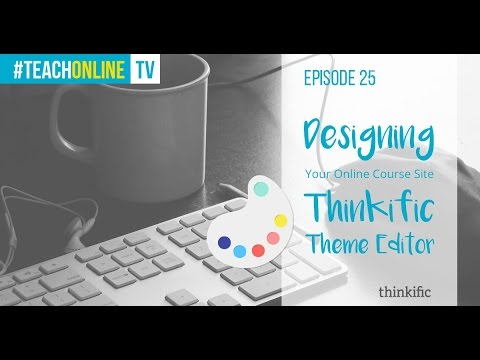 Designing Your Online Course Website with Thinkific's Theme Editor