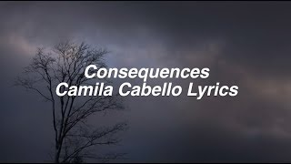 Consequences Camila Cabello Lyrics