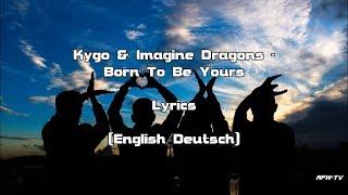 Baixar Kygo & Imagine Dragons - Born To Be Yours (Lyrics [English/Deutsch])