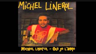 Michel Linerol   Oui je l