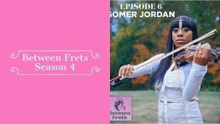 Between Frets S4 Ep 6- Meet Somer Jordan