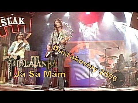 Tublatanka - Ja sa mám (Drišľakoviny 2006)