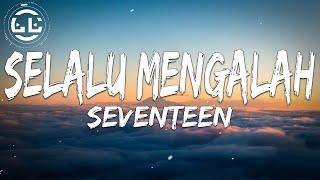 Seventeen - Selalu Mengalah (Lyrics)