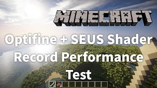 Minecraft   Optifine + SEUS Shader Record Performance Test