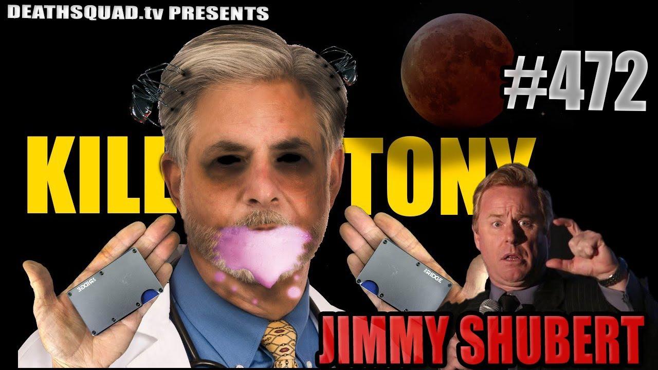 KILL TONY #472 - JIMMY SHUBERT