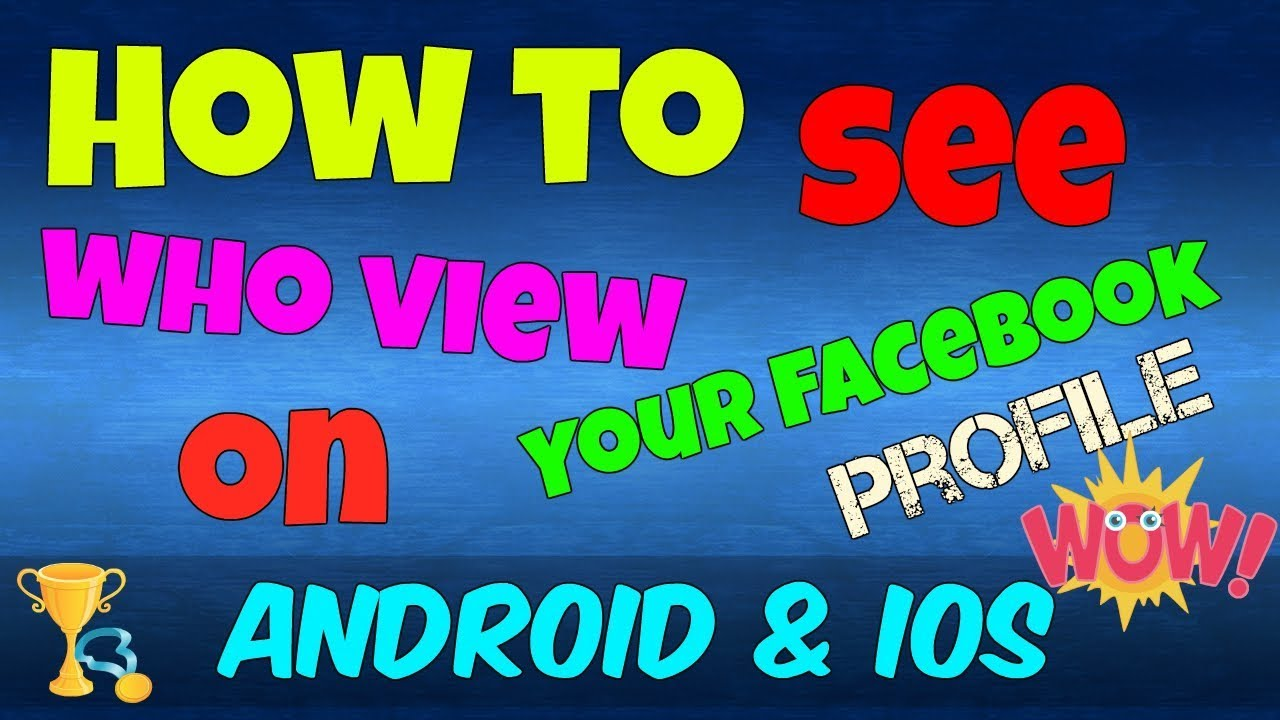 How To See Who Views Your Facebook Profile 2018 On Android And Iphone