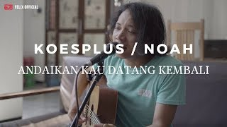 Download Andaikan Kau Datang Kembali - KoesPlus / Noah ( Felix Cover )