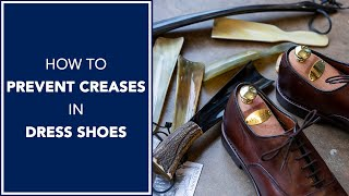 How To Prevent Creases in Dress Shoes | Kirby Allison