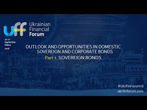 #UkrFinForum18 -- OUTLOOK AND OPPORTUNITIES IN DOMESTIC SOVEREIGN AND CORPORATE BONDS panel, part I