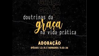 As doutrinas da graça. Adoração Pr. Ruy W. Nogueira