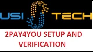 USI TECH 2pay4you account setup and verify