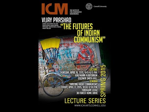 """The Futures of Indian Communism,"" Vijay Prashad"