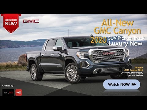 The 2020 GMC Canyon SUV Pickup Truck : The All New Luxury & Big SUV Overview