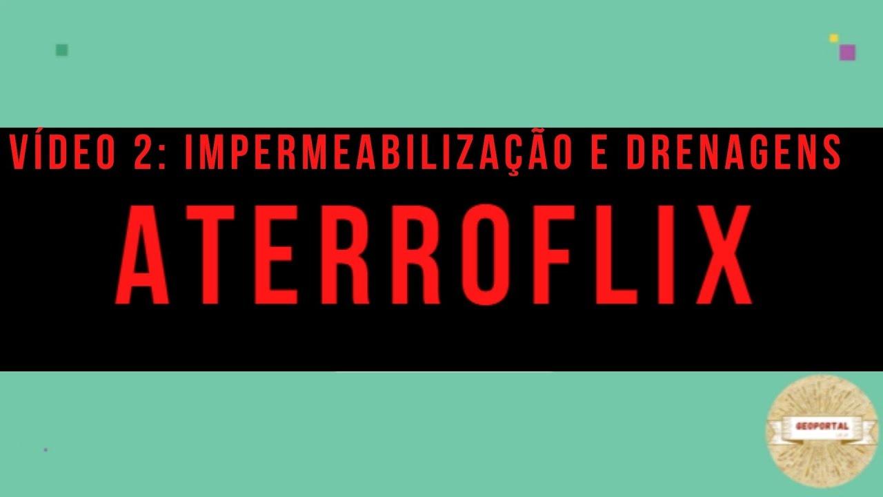 ATERROFLIX: Vídeo 02 - Impermeabilização e Drenagens