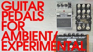 Guitar Pedals for Ambient/Experimental Music: Part 1