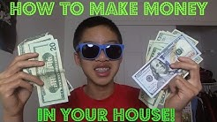 HOW TO MAKE MONEY IN YOUR HOUSE!