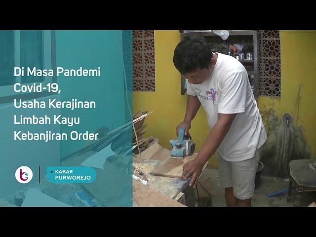 Di Masa Pandemi Covid-19, Usaha Kerajinan Limbah Kayu Kebanjiran Order
