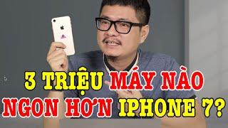 Hơn 3 triệu có điện thoại nào ngon hơn iPhone 7 không?