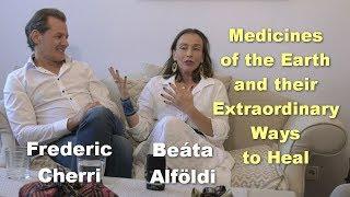 Medicines of the Earth and their Extraordinary Ways to Heal - Beáta Alföldi i Frederic Cherri