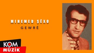Mihemed Şêxo - Gewrê
