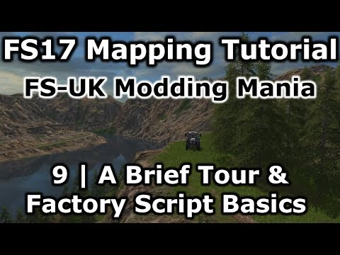 FS17 Mapping Tutorial 9 | FS-UK Modding Mania | A brief tour and Factory  Script Tutorial