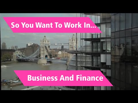 So You Want To Work In...Business and Finance