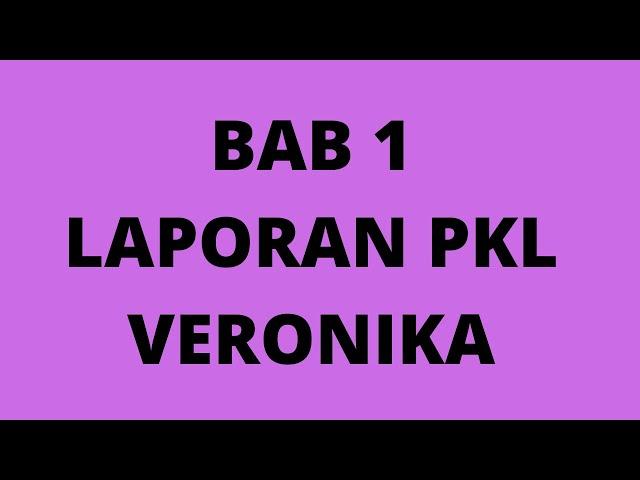 BAB 1  LAPORAN PKL  VERONIKA