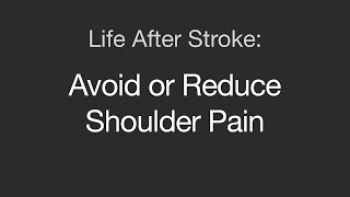 Life After Stroke Avoid Or Reduce Shoulder Pain