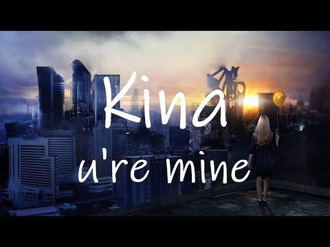 Kina - u're mine (Lyrics) ft. shiloh