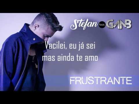 Stefan - Frustrante ft. Gaab (Videoletra)