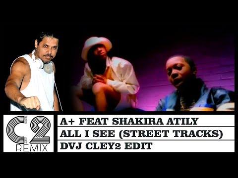 A+ feat Shakira Atily - All I See (Street Tracks)  DVJ Cley2 Edit