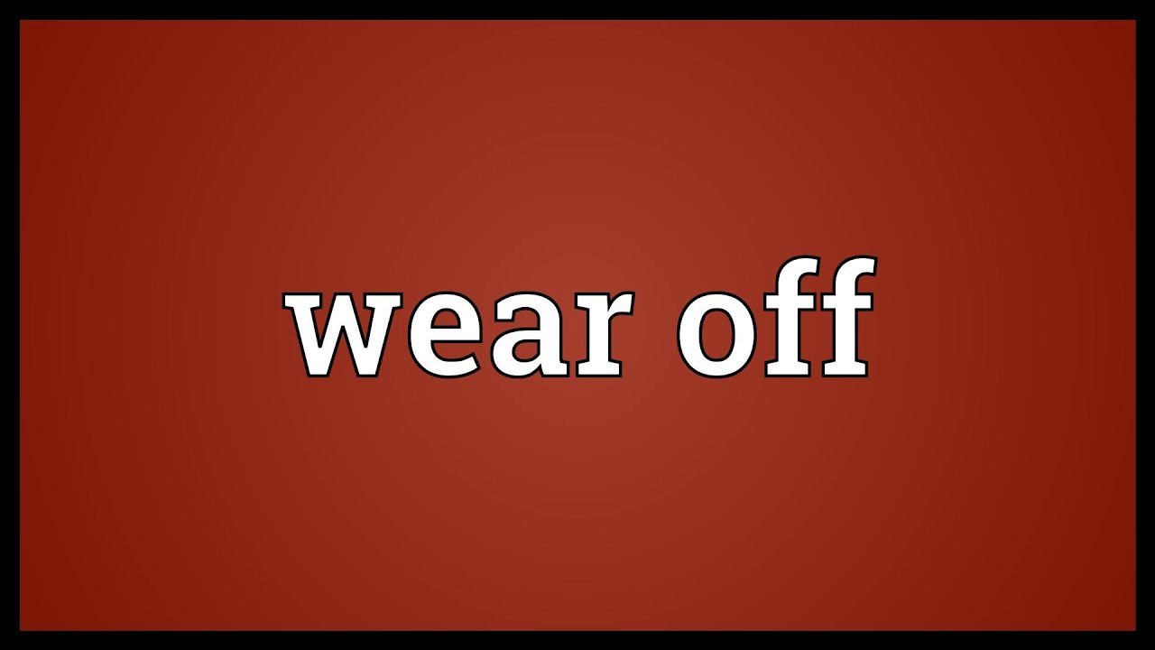 Wear off Meaning - YouTube
