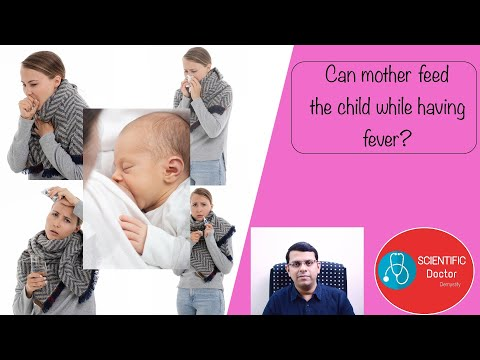 Can mother feed the child while having fever   Breastfeeding during sickness  