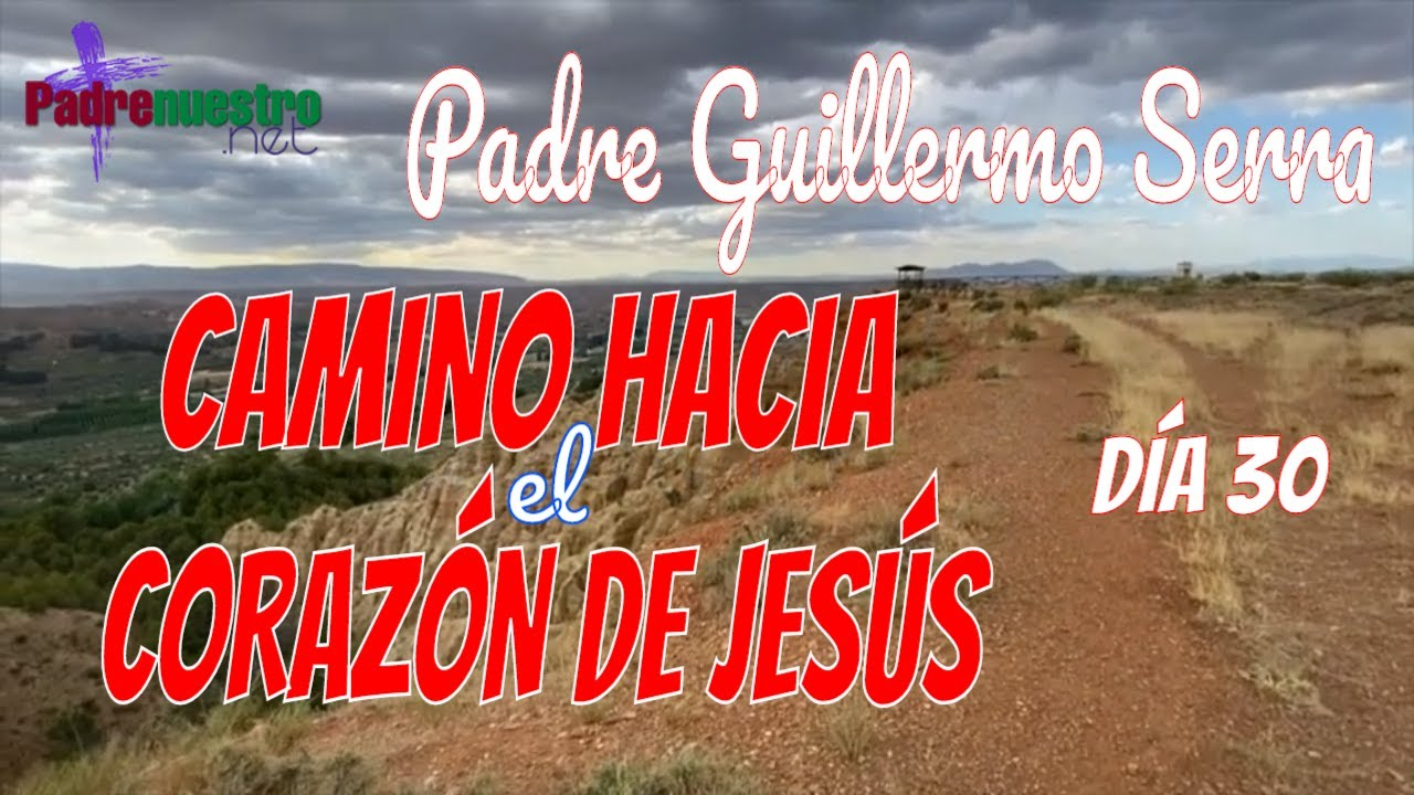 ᐅ CAMINO HACIA EL CORAZÓN DE JESÚS | Día 30 - CONSAGRACIÓN con el PADRE GUILLERMO SERRA