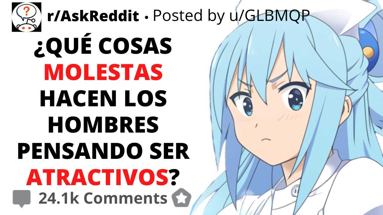 ¿QUÉ COSA HACEN LOS HOMBRES CREYENDO QUE ES ATRACTIVA?   ASKREDDIT ESPAÑOL