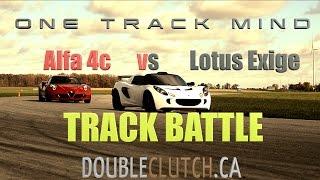 Alfa Romeo 4C vs Tuned Lotus Exige// Track Review // One Track Mind Ep 3.