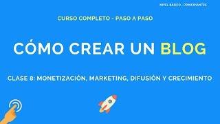 Cómo Crear un Blog - Clase 8 - Monetización, Marketing, Difusión y Crecimiento
