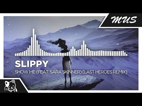 Slippy - Show Me (feat. Sara Skinner) [Last Heroes Remix]