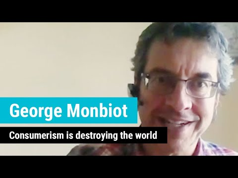 George Monbiot: Consumerism is destroying the world