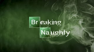 Breaking Naughty - Breaking Bad Parody by Santasia
