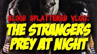 The Strangers: Prey At Night (2018) - Blood Splattered Vlog (Horror Movie Review)