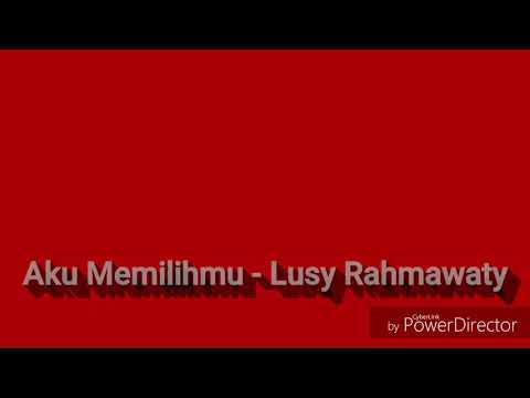 Aku Memilihmu - Lusy Rahmawaty (lirik)