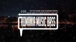 David Guetta x Bebe Rexha x J Balvin - Say My Name (ASH & Madrik Remix) (Bass Boosted)