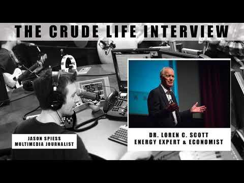 The Crude Life  Interview: Dr. Loren C. Scott, energy expert, economist, speaker