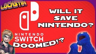 NINTENDO IS DOOMED!! ...or Saved! Thanks to the Switch  |  Lockstin