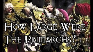 How Large Were The Primarchs?   40k Theories
